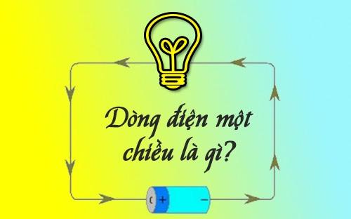 Dòng điện một chiều là gì? Tác dụng của dòng điện một chiều