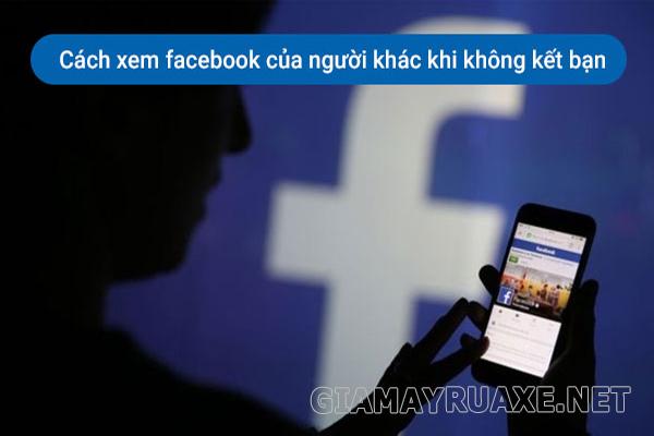 cách xem facebook của người khác khi không kết bạn