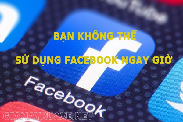 Bạn không thể sử dụng Facebook ngay bây giờ