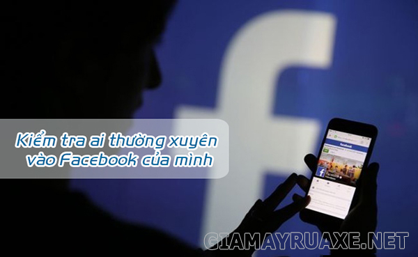 Cách xem số lần người khác vào Facebook của mình